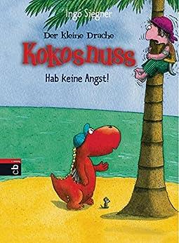 Der kleine Drache Kokosnuss - Hab keine Angst! (Die Abenteuer des kleinen Drachen Kokosnuss 2) von [Siegner, Ingo]