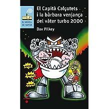 El Capità Calçotets i la bàrbara venjança del Vàter Turbo ...