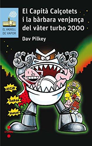 El Capità Calçotets i la bàrbara venjança del Vàter Turbo 2000 (Barco de Vapor Azul) por Dav Pilkey