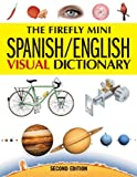 The Firefly Mini Spanish/English Visual Dictionary (Firefly Mini Visual Dictionary)