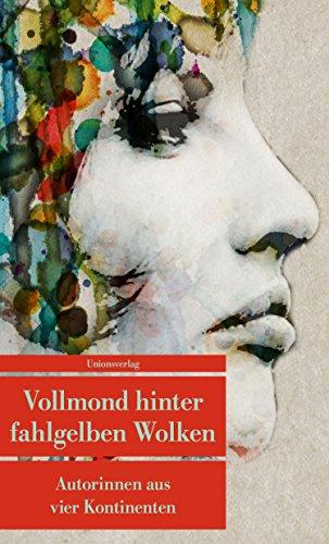 Vollmond hinter fahlgelben Wolken: Autorinnen aus vier Kontinenten (Unionsverlag Taschenbücher, Band 800)
