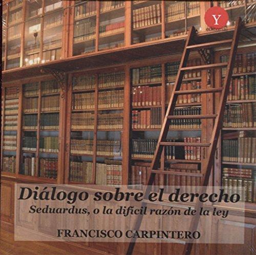Diálogo sobre el derecho. Seduardus, o la difícil razón de la ley por Francisco Carpintero Benitez