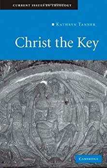 Christ the Key (Current Issues in Theology) by [Tanner, Kathryn]