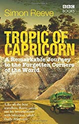 Tropic of Capricorn: A Remarkable Journey to the Forgotten Corners of the World Reeve, Simon ( Author ) Jun-01-2009 Paperback