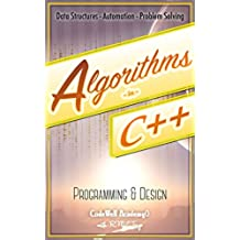 Algorithms: C++:  Data Structures, Automation & Problem Solving, w/ Programming & Design (app design, app development, web development, web design, jquery, ... r programming) (English Edition)