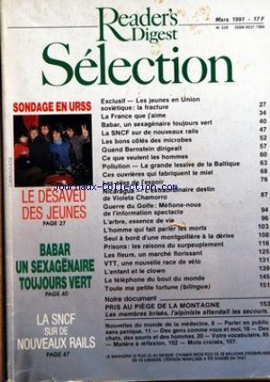 READER'S DIGEST SELECTION [No 529] du 01/03/1991 - SONDAGE EN URSS - LE DESAVEU DES JEUNES - EXCLUSIF - LES JEUNES EN UNION SOVIETIQUE LA FRACTURE - LA FRANCE QUE J'AIME - BABAR UN SEXAGENAIRE TOUJOURS VERT - LA SNCF SUR DE NOUVEAUX RAILS - LES BONS COTES DES MICROBES - QUAND BERNSTEIN DIRIGEAIT - CE QUE VEULENT LES HOMMES - POLLUTION LA GRANDE LESSIVE DE LA BALTIQUE - CES OUVRIERES QUI FABRIQUENT LE MIEL - LES AILES DE L'ESPOIR - NICARAGUA L'EXTRAORDINAIRE DESTIN DE VIOLETA CHAMORRO - GUERRE D