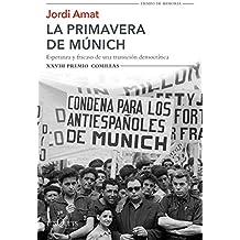 La primavera de Múnich: Esperanza y fracaso de una transición democrática. XXVIII Premio Comillas (Volumen Independiente)