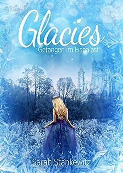 Glacies: Gefangen im Eispalast von [Stankewitz, Sarah]