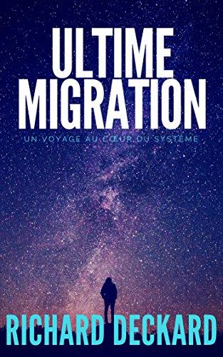 Couverture du livre Ultime Migration: un voyage au cœur du système