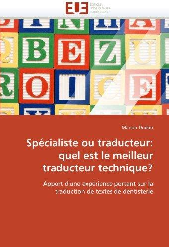 Sp??cialiste ou traducteur: quel est le meilleur traducteur technique?: Apport d'une exp??rience portant sur la traduction de textes de dentisterie by Marion Dudan (2010-10-05)