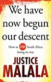 Front cover for the book We have now begun our descent: How to Stop South Africa losing its way by Justice Malala
