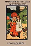 Madison's Adventures in Wonderland: The literary classic Alice's Adventures in Wonderland with your child as the main character. by Lewis Carroll (2015-03-20)