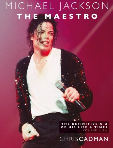 Michael Jackson The Maestro The Definitive A-Z Volume I A-J: Michael Jackson The Maestro The Definitive A-Z Volume I A-J: Volume 1