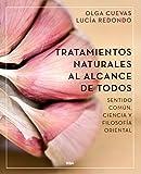 Tratamientos naturales al alcance de todos: Sentido común, ciencia y filosofía oriental (SALUD)