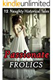 Passionate Frolics - 12 Naughty Historical Stories (Forbidden Victorian Encounters)