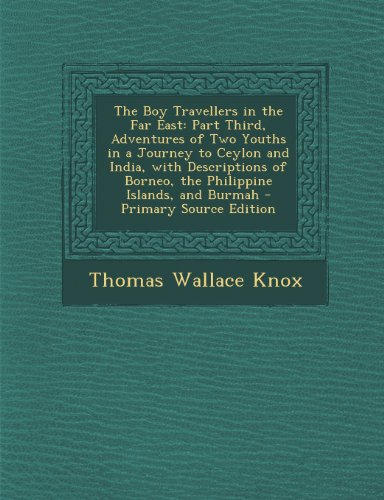 The Boy Travellers in the Far East: Part Third, Adventures of Two Youths in a Journey to Ceylon and India, with Descriptions of Borneo, the Philippine Islands, and Burmah - Primary Source Edition