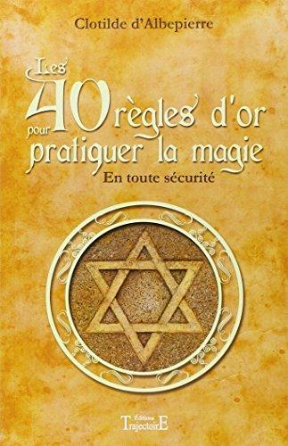 Les 40 règles d'or pour pratiquer la magie - En toute sécurité
