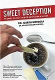 Sweet Deception: Why Splenda, NutraSweet, and the FDA May Be Hazardous to Your Health by Joseph Mercola (2008-08-24)