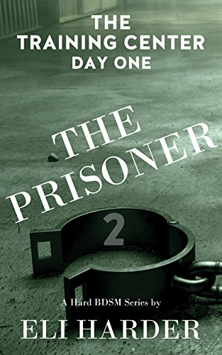 The Prisoner: The Training Center, Day One: A Hard BDSM Series (English Edition) (Training Uniform)