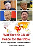 War for the 1% or Peace for the 99%?: Are the Deep State & Zionism Done For? (Trump Revolution Book 15)