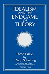 Idealism and the Endgame of Theory: Three Essays by F. W. J. Schelling (SUNY Series, Intersections: Philosophy and Critical Theory)