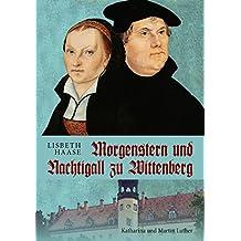Morgenstern und Nachtigall zu Wittenberg: Katharina und Martin Luther