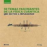 Guía Breve. 50 temas fascinantes de la física cuántica: que invitan a reflexionar