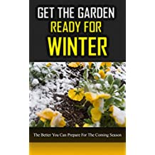 Get The Garden Ready For Winter: The Better You Can Prepare for The Coming Season (English Edition)