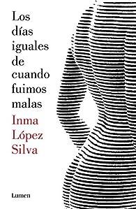 Los días iguales de cuando fuimos malas par Inma López Silva
