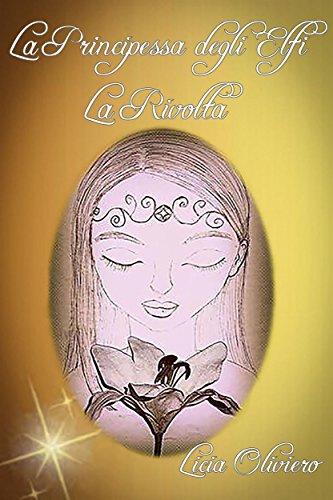 La Principessa degli Elfi - La Rivolta - Licia Oliviero