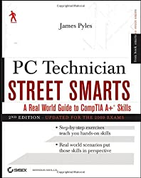 PC Technician Street Smarts, Updated for the 2009 Exam: A Real World Guide to CompTIA A+ Skills by James Pyles (2009-10-05)