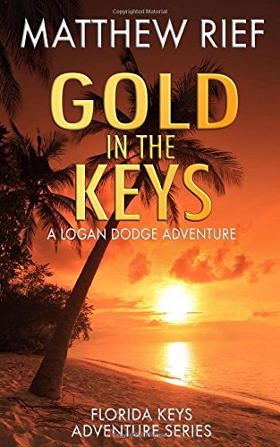Gold in the Keys: A Logan Dodge Adventure (Florida Keys Adventure Series)(Volume 1) -