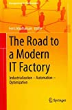 [(The Road to a Modern it Factory : Industrialization - Automation - Optimization)] [Edited by Ferri Abolhassan] published on (April, 2014)