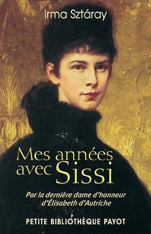 Mes années avec Sissi : Par la dernière dame d'honneur d'Elisabeth d'Autriche