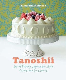 Tanoshii Joy Of Making Japanese Style Cakes Desserts