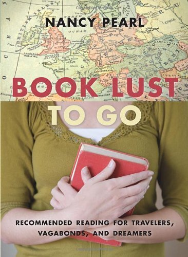 book-lust-to-go-recommended-reading-for-travelers-vagabonds-and-dreamers-by-pearl-nancy-2010-paperba