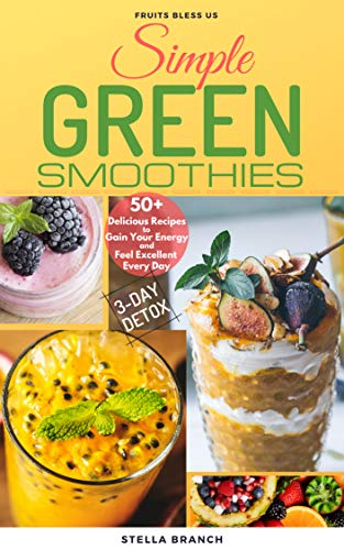 Simple Green Smoothies to Lose Weight:  50+ Delicious Recipes to Gain Energy and Feel Excellent Every Day (English Edition)