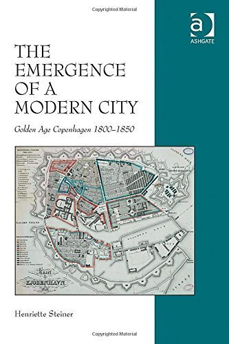The Emergence of a Modern City: Golden Age Copenhagen 1800-1850 by Steiner, Henriette (2014) Hardcover