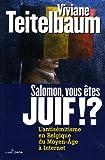 Salomon, vous êtes juif !? L'antisémitisme en Belgique, du Moyen Age à Internet