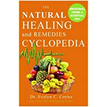 Natural Healing and Remedies Cyclopedia: Complete solution with herbal medicine, Essential oils natural remedies and natural cure to various illness. (The answer to prayer for healing)