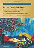 In the Court We Trust: Cooperation, Coordination and Collaboration between the ECJ and Supreme Administrative Courts (Cambridge Studies in European Law and Policy) - Rob van Gestel, Jurgen de Poorter
