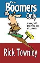 For Boomers Only: We're Not Over The Hill, We're Still Trying To Climb Up It! by Rick Townley (2011-10-18)