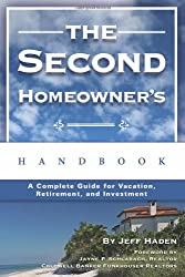 The Second Homeowner's Handbook: A Complete Guide for Vacation, Income, Retirement, And Investment by Jeff Haden (2006-07-30)