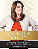 Image de Pinterest Savvy: Strategies, Plans, and Tips to Grow Your Business with Pinterest (English Edition)