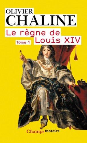 Le Regne De Louis XIV Tome 1 par Olivier Chaline