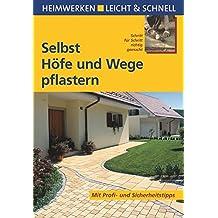 Selbst Höfe und Wege pflastern: Mit Profi- & Sicherheitstipps (Heimwerken leicht & schnell)