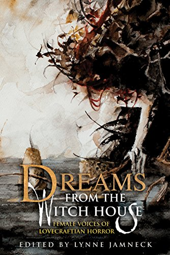 Dreams from the Witch House: Female Voices of Lovecraftian Horror (English Edition)