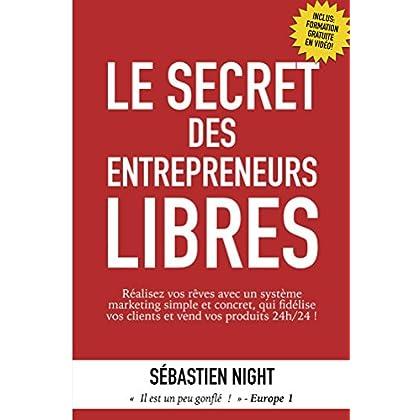 Le Secret des Entrepreneurs Libres: Réalisez vos rêves avec un système marketing simple et concret, qui fidélise vos clients et vend vos produits 24h/24 !