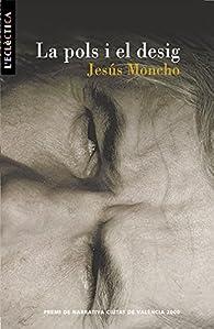 La pols i el desig par Jesús Moncho