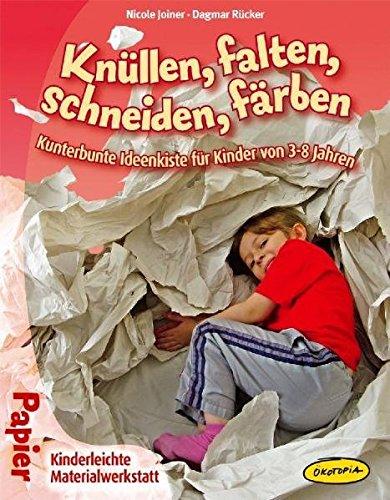 Knüllen, falten, schneiden, färben: Kunterbunte Ideenkiste für Kinder von 3–8 Jahren (Kinderleichte Materialwerkstatt) - Orbis Galerie